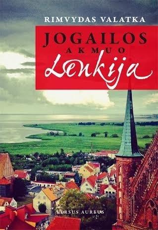 """Rimvydo Valatkos knyga """"Jogailos akmuo Lenkija"""""""